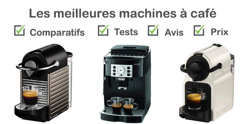 Machine à café : tests, comparatif, avis, prix - 2018 | TestExpert