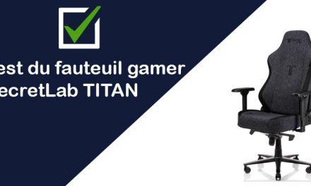 [Test & Avis] Le fauteuil Secretlab TITAN : ergonomie et qualité au rendez-vous