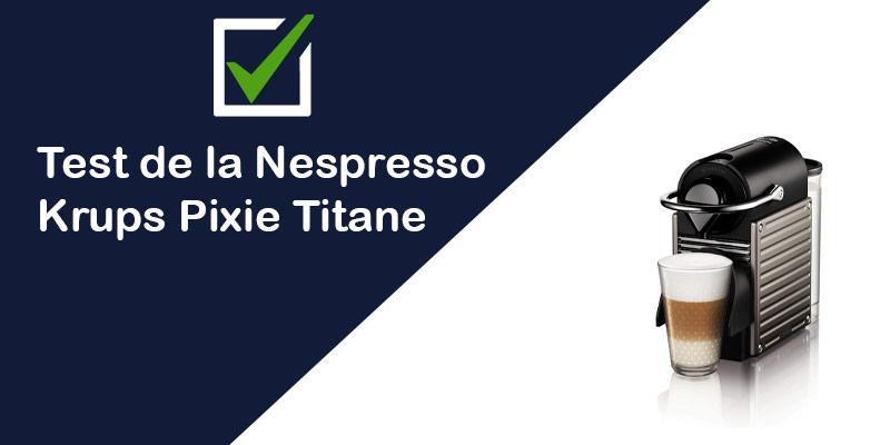 [Test & Avis] La machine à  café dosettes Nespresso Krups Pixie Titane